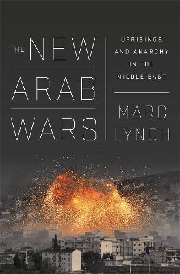 The New Arab Wars by Marc Lynch