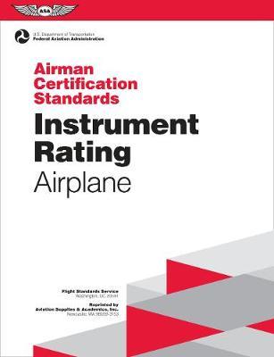 Instrument Rating Airman Certification Standards - Airplane by N/A Federal Aviation Administration (FAA)