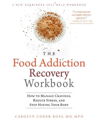 The Food Addiction Recovery Workbook by Carolyn Coker Ross