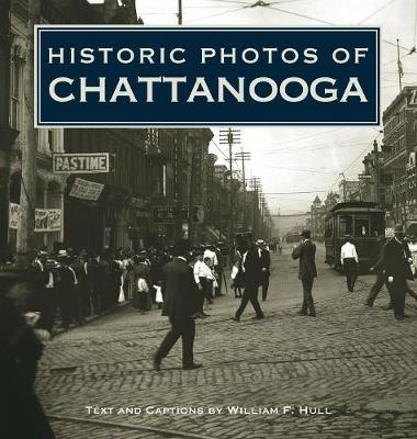 Historic Photos of Chattanooga by William F Hull