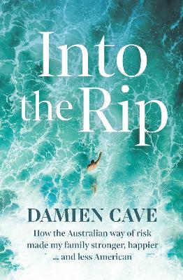 Into the Rip: How the Australian Way of Risk Made My Family Stronger, Happier ... and Less American book