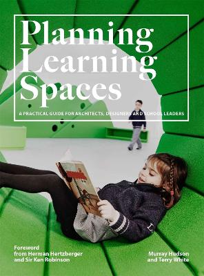 Planning Learning Spaces: A Practical Guide for Architects, Designers and School Leaders by Murray Hudson