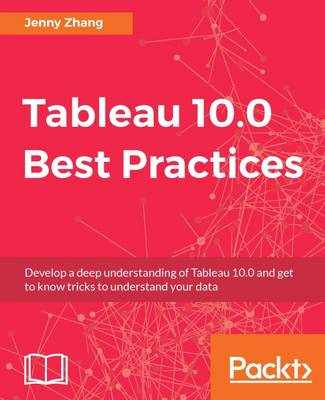 Tableau 10.0 Best Practices by Jenny Zhang