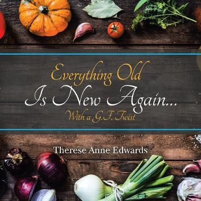 Everything Old Is New Again...: With a G.F. Twist by Therese Anne Edwards
