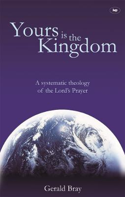 Yours is the Kingdom by Gerald L. Bray
