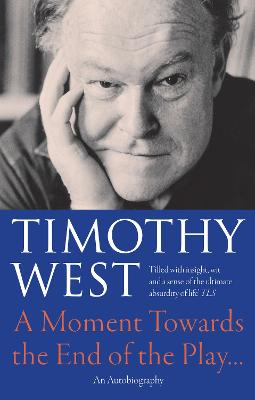 A Moment Towards the End of The Play by Timothy West