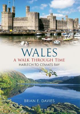 Wales A Walk Through Time - Harlech to Cemaes Bay by E. Brian Davies