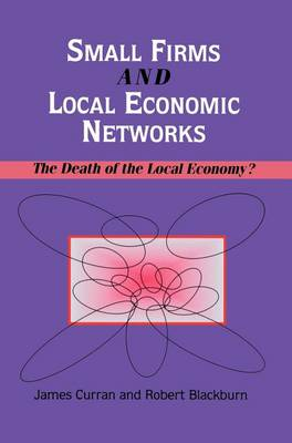 Small Firms and Local Economic Networks by James Curran