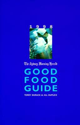 The Sydney Morning Herald Good Food Guide: 1998 by Jill Dupleix