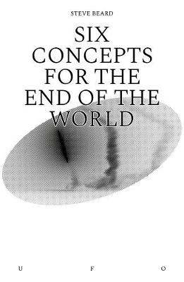 Six Concepts for the End of the World by Steve Beard
