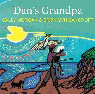 Dan's Grandpa by Sally Morgan