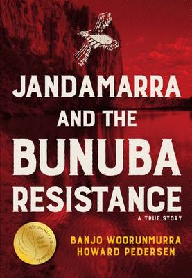 Jandamarra and the Bunuba Resistance by Banjo Woorunmurra