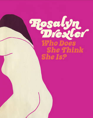Rosalyn Drexler - Who Does She Think She is? by Drexler