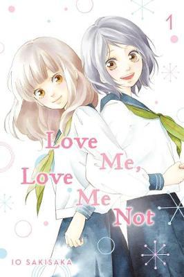 Love Me, Love Me Not, Vol. 1 by Io Sakisaka