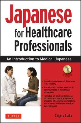 Japanese for Healthcare Professionals: An Introduction to Medical Japanese (Audio CD Included) by Shigeru Osuka