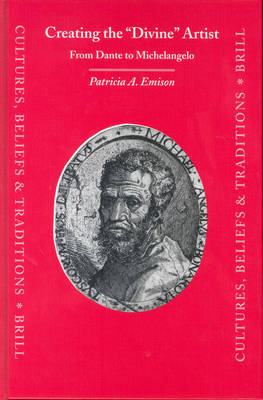 Creating the 'Divine' Artist: From Dante to Michelangelo by Patricia A. Emison