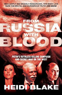 From Russia with Blood: Putin's Ruthless Killing Campaign and Secret War on the West by Heidi Blake