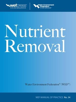 Nutrient Removal, WEF MOP 34 by Water Environment Federation