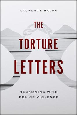 The Torture Letters: Reckoning with Police Violence by Laurence Ralph