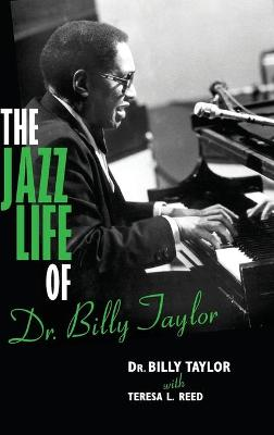 The Jazz Life of Dr. Billy Taylor by Billy Taylor