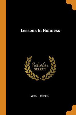 Lessons in Holiness by Doty Thomas K