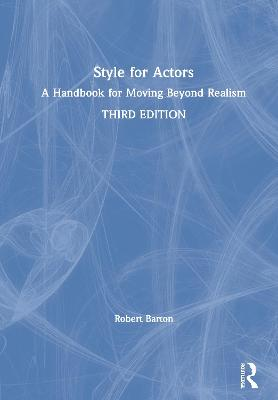 Style for Actors: A Handbook for Moving Beyond Realism by Robert Barton