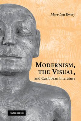 Modernism, the Visual, and Caribbean Literature by Mary Lou Emery
