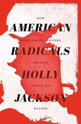 American Radicals: How Nineteenth-Century Counterculture Shaped the Nation by Holly Jackson