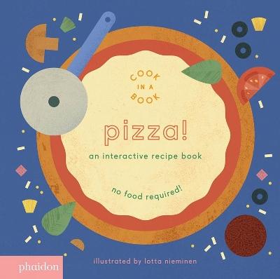 Pizza!: An Interactive Recipe Book by Lotta Nieminen
