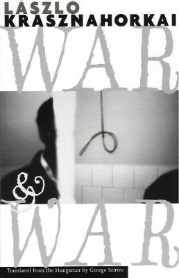 War & War by Laszlo Krasznahorkai