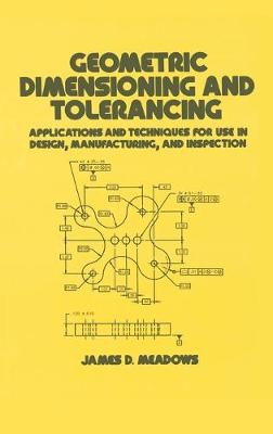 Geometric Dimensioning and Tolerancing by James D. Meadows