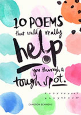 10 poems that could really help you through a tough spot by Cameron Semmens