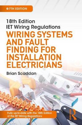 18th Edition IET Wiring Regulations: Wiring Systems and Fault Finding for Installation Electricians, 7th ed by Brian Scaddan