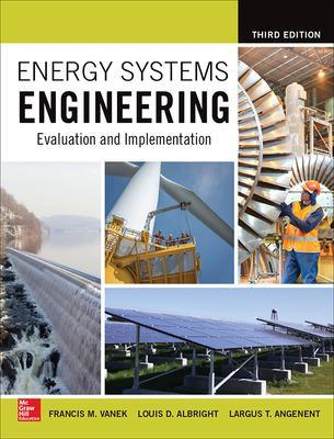 Energy Systems Engineering: Evaluation and Implementation, Third Edition by Francis Vanek