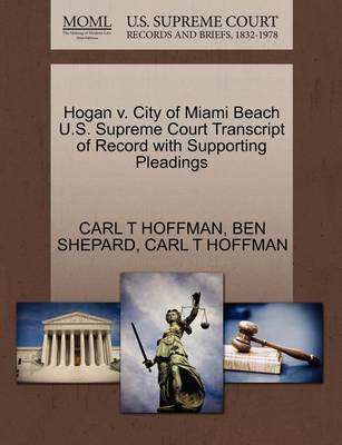 Hogan V. City of Miami Beach U.S. Supreme Court Transcript of Record with Supporting Pleadings by Ben Shepard
