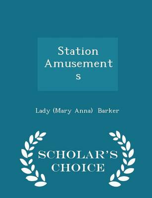 Station Amusements - Scholar's Choice Edition by Lady Mary Anna Barker