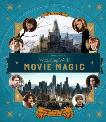 J.K. Rowling's Wizarding World: Movie Magic Volume One: Extraordinary People and Fascinating Places by Jody Revenson