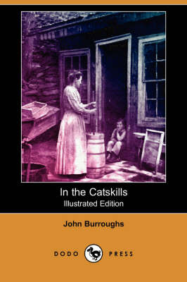 In the Catskills (Illustrated Edition) (Dodo Press) by John Burroughs