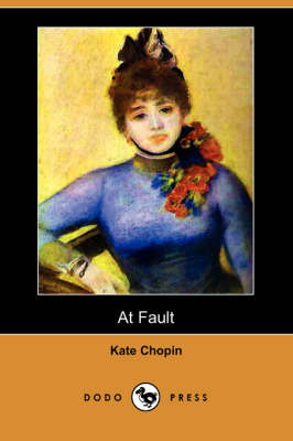 At Fault (Dodo Press) by Kate Chopin