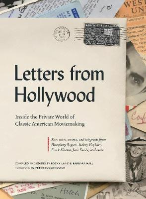 Letters from Hollywood: Inside the Private World of Classic American Moviemaking by Rocky Lang