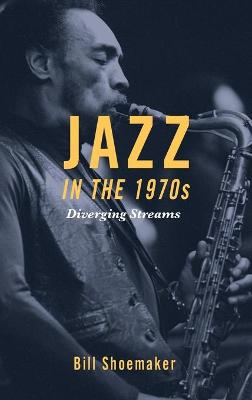 Jazz in the 1970s by Bill Shoemaker