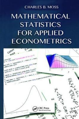Mathematical Statistics for Applied Econometrics by Charles B. Moss