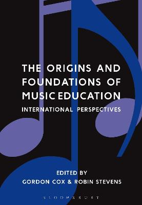 The Origins and Foundations of Music Education by Dr Gordon Cox