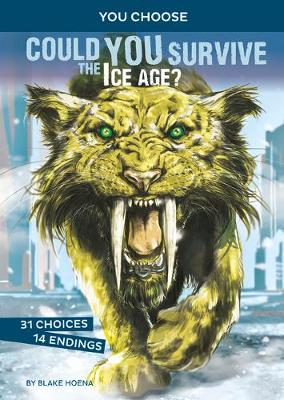 Prehistoric Survival: Could You Survive the Ice Age?: An Interactive Prehistoric Adventure by Blake Hoena
