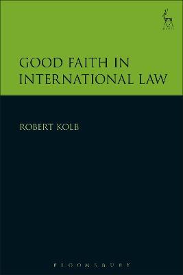 Good Faith in International Law by Robert Kolb