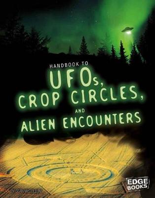 Handbook to UFOs, Crop Circles, and Alien Encounters by Sean McCollum