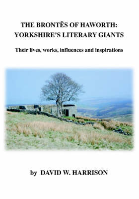 The Brontes of Haworth: Yorkshire Literary Giants by David W. Harrison