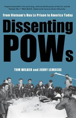 Dissenting POWs:: From Vietnam's Hoa Lo Prison to America Today by Tom Wilber