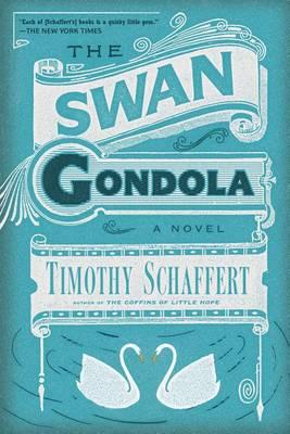The Swan Gondola by Timothy Schaffert