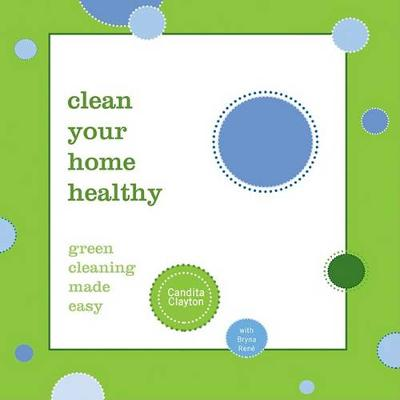 Clean Your Home Healthy by Candita Clayton